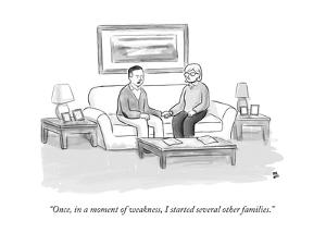 """Once, in a moment of weakness, I started several other families."" - New Yorker Cartoon by Paul Noth"