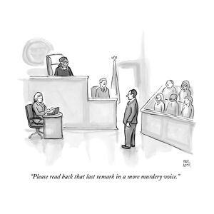 """""""Please read back that last remark in a more murdery voice."""" - New Yorker Cartoon by Paul Noth"""