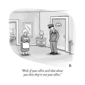 """Well, if your allies said that about you then they're not your allies."" - New Yorker Cartoon by Paul Noth"