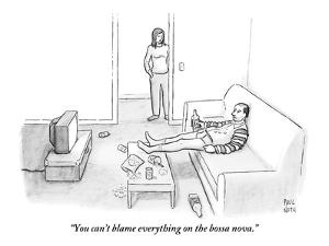 """You can't blame everything on the bossa nova."" - New Yorker Cartoon by Paul Noth"