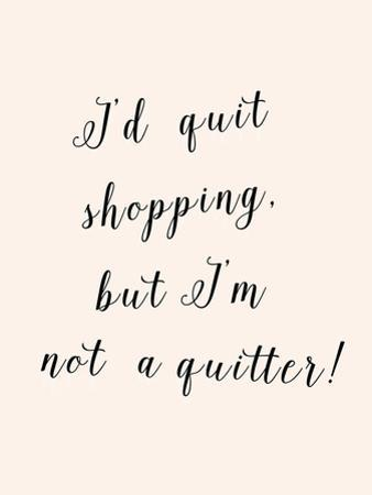 I'd Quit Shopping by Peach & Gold