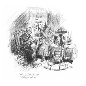 """Did you like Paris?""-""Well, yes and no."" - New Yorker Cartoon by Perry Barlow"