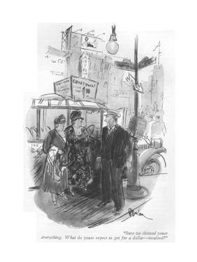 """""""Sure we showed youse everything. What do youse expect to get for a dollar?"""" - New Yorker Cartoon by Perry Barlow"""