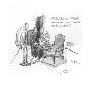 """That Louis What's-his-name sure could make a chair."" - New Yorker Cartoon by Perry Barlow"