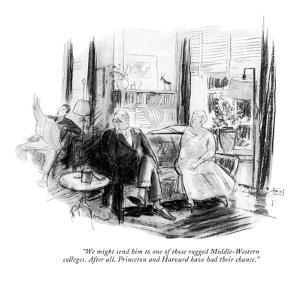 """We might send him to one of those rugged Middle-Western colleges. After a…"" - New Yorker Cartoon by Perry Barlow"
