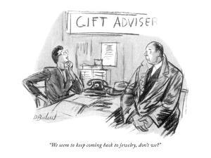 """We seem to keep coming back to jewelry, don't we?"" - New Yorker Cartoon by Perry Barlow"