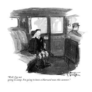 """Well, I'm not going to camp. I'm going to have a Harvard man this summer."" - New Yorker Cartoon by Perry Barlow"