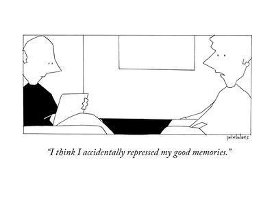 """I think I accidentally repressed my good memories."" - New Yorker Cartoon"