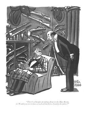 """""""There's a burglar prowling about in the Blue Room, sir. Would you care to?"""" - New Yorker Cartoon by Peter Arno"""