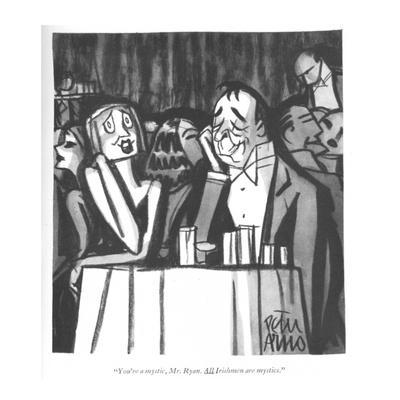 """You're a mystic, Mr. Ryan. All Irishmen are mystics."" - New Yorker Cartoon"