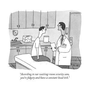 """""""According to our waiting-room security cam, you're fidgety and have a con..."""" - New Yorker Cartoon by Peter C. Vey"""