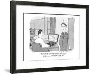 """""""Everybody's getting together after work to do some more work—you in?"""" - New Yorker Cartoon by Peter C. Vey"""