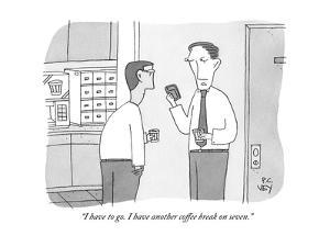 """I have to go. I have another coffee break on seven."" - New Yorker Cartoon by Peter C. Vey"