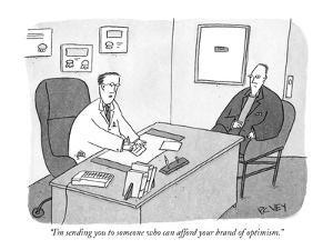 """""""I'm sending you to someone who can afford your brand of optimism."""" - New Yorker Cartoon by Peter C. Vey"""
