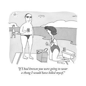 """If I had known you were going to wear a thong I would have killed mysef."" - Cartoon by Peter C. Vey"