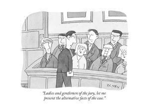 """""""Ladies and gentlemen of the jury, let me present the alternative facts of..."""" - New Yorker Cartoon by Peter C. Vey"""