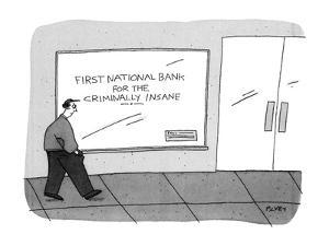 Man walks by Bank with sign 'First National Bank for the Criminally Insane? - New Yorker Cartoon by Peter C. Vey