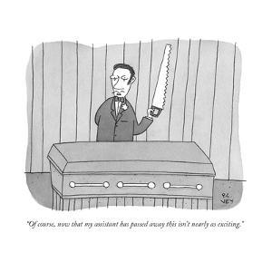 """""""Of course, now that my assistant has passed away this isn't nearly as exc..."""" - New Yorker Cartoon by Peter C. Vey"""