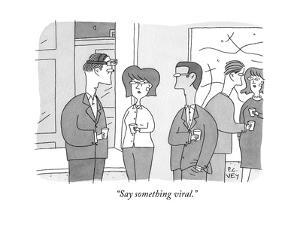 """Say something viral."" - New Yorker Cartoon by Peter C. Vey"
