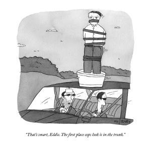 """""""That's smart, Eddie.  The first place cops look is in the trunk."""" - New Yorker Cartoon by Peter C. Vey"""
