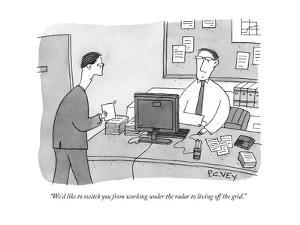 """We'd like to switch you from working under the radar to living off the gr - New Yorker Cartoon by Peter C. Vey"