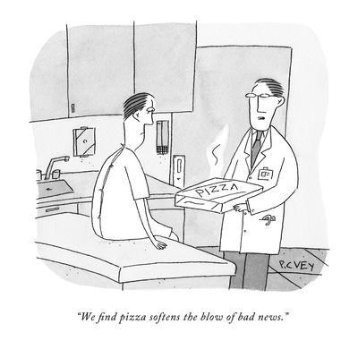 """""""We find pizza softens the blow of bad news."""" - New Yorker Cartoon"""