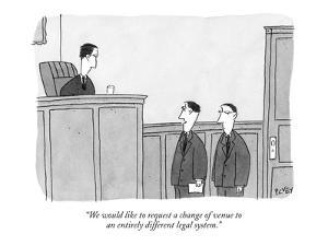 """""""We would like to request a change of venue to an entirely different legal…"""" - New Yorker Cartoon by Peter C. Vey"""