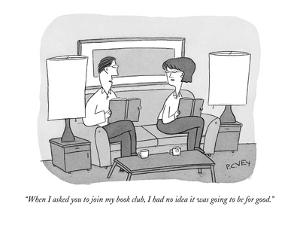 """When I asked you to join my book club, I had no idea it was going to be f…"" - New Yorker Cartoon by Peter C. Vey"
