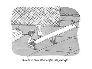 """""""You have to let other people into your life."""" - New Yorker Cartoon by Peter C. Vey"""