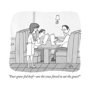 """""""Your grass-fed beef—are the cows forced to eat the grass?"""" - New Yorker Cartoon by Peter C. Vey"""