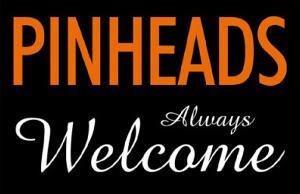 Pinheads Always Welcome