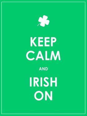 Keep Calm and Irish On by place4design
