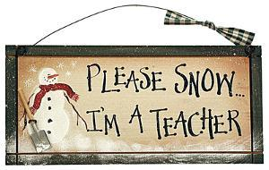 Please Snow.. I'm a Teacher Wood Sign
