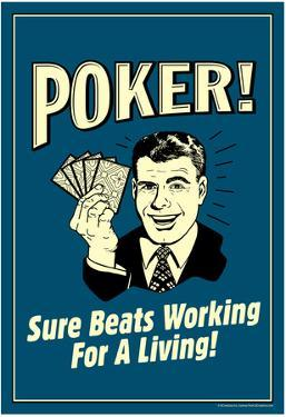Poker Sure Beats Working For A Living Funny Retro Poster