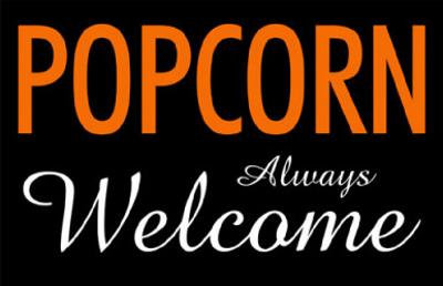 Popcorn Always Welcome
