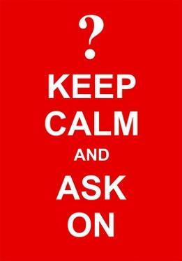 Keep Calm and Ask On by prawny