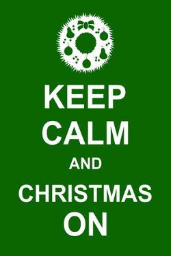 Keep Calm and Christmas On by prawny