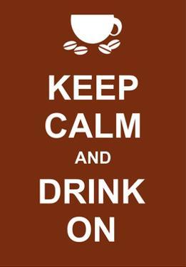 Keep Calm and Drink On by prawny