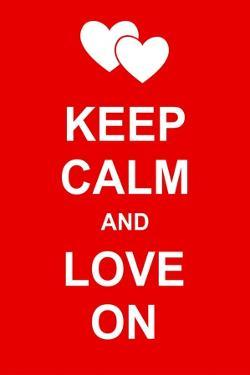 Keep Calm and Love On by prawny