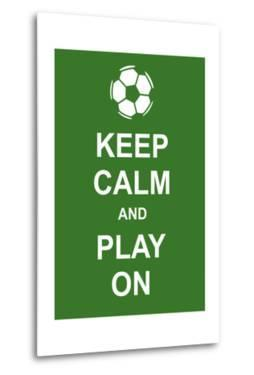 Keep Calm and Play On by prawny