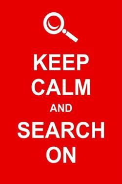 Keep Calm and Search On by prawny