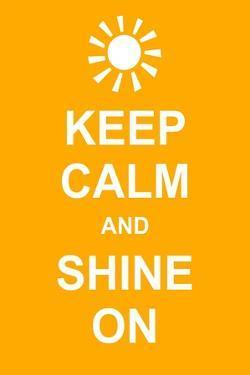 Keep Calm and Shine On by prawny