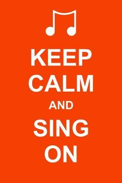 Keep Calm and Sing On by prawny