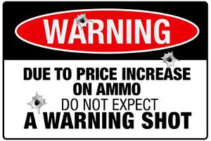Price Increase On Ammo No Warning Shot Plastic Sign