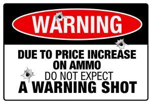 Price Increase On Ammo No Warning Shot Sign Poster