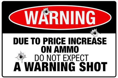 https://imgc.allpostersimages.com/img/posters/price-increase-on-ammo-no-warning-shot-sign-poster_u-L-PXJLBV0.jpg?artPerspective=n