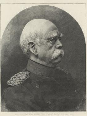 Prince Bismarck, Late Prussian Minister of Foreign Affairs, and Chancellor of the German Empire