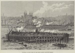 Progress of the Works of the Tower Bridge over the Thames