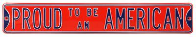 Proud To Be An American Steel Street Sign