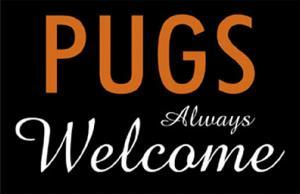 Pugs Always Welcome